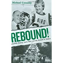 Rebound!: Basketball, Busing, Larry Bird, and the Rebirth of Boston by Michael P Connelly (2008-12-12)