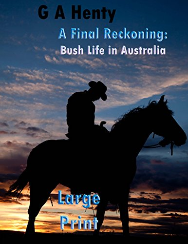 A Final Reckoning: Bush Life in Australia Large Print: (G A Henty Masterpiece Collection)