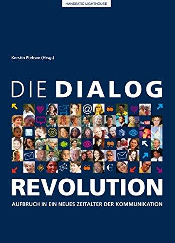 Die Dialog-Revolution: Aufbruch in ein neues Zeitalter der Kommunikation