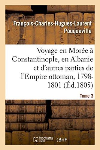 Voyage en More,  Constantinople, en Albanie et d'autres parties de l'Empire ottoman, 1798-1801- T3