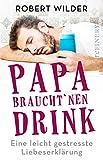 Papa braucht 'nen Drink: Eine leicht gestresste Liebeserklärung (German Edition)