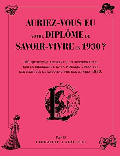 Auriez-vous eu votre diplôme de savoir-vivre en 1930 ? par Collectif