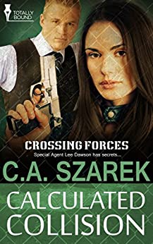 Calculated Collision: (A Romantic Suspense Novel) (Crossing Forces Book 3) by [Szarek, C.A.]