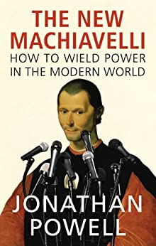 The New Machiavelli: How to Wield Power in the Modern World by [Powell, Jonathan]