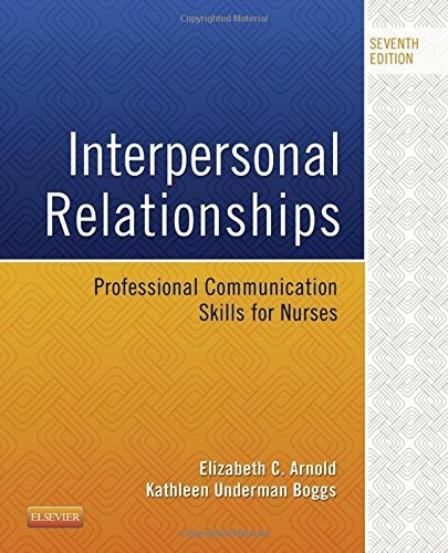 Interpersonal Relationships: Professional Communication Skills for Nurses, 7e by Elizabeth C. Arnold PhD RN PMHCNS-BC (2015-03-25)
