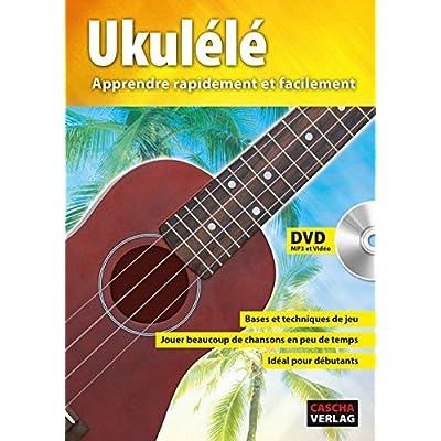 Ukulélé - Apprendre rapidement et facilement (+DVD)