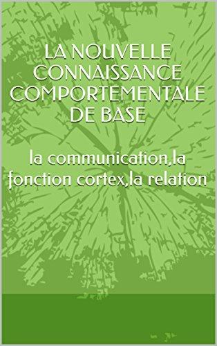 LA NOUVELLE CONNAISSANCE COMPORTEMENTALE DE BASE  lacommunication,la fonction cortex,la relation