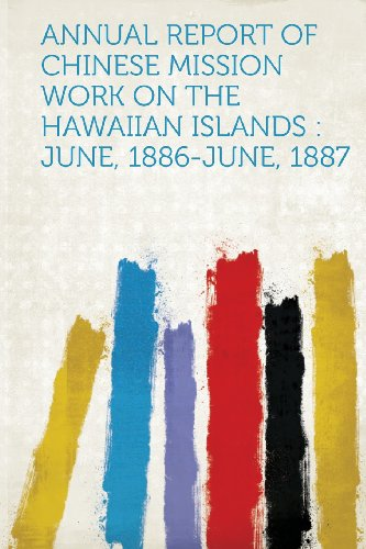 Annual Report of Chinese Mission Work on the Hawaiian Islands: June, 1886-June, 1887