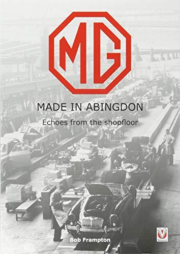 MG Made in Abingdon: Echoes from the Shopfloor di Bob Frampton