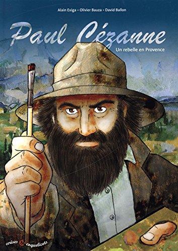 Paul Czanne Un rebelle en Provence