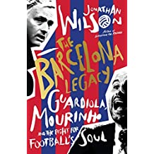 The Barcelona Legacy: Guardiola, Mourinho and the Fight For Football\'s Soul (English Edition)