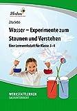 Wasser - Experimente zum Staunen und Verstehen: Eine Lernwerkstatt für Klasse 3-4, Werkstattmappe
