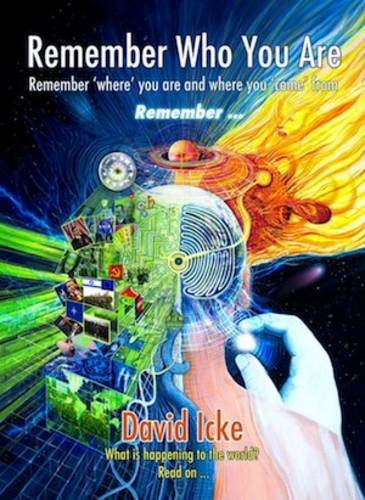 Remember Who You Are: Remember 'Where' You Are and Where You 'Come' From por David Vaughan Icke
