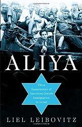 Aliya: Three Generations of American-Jewish Immigration to Israel by Liel Leibovitz (2005-12-27)