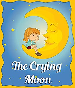 childrens books : The Crying Moon (Short Bedtime Story for