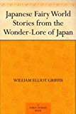Japanese Fairy World Stories from the Wonder-Lore of Japan (English Edition)