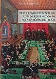 Die Reichsstadt Regensburg und die Reformation im Heiligen Römischen Reich -