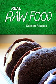 Real Raw Food - Dessert Recipes: Raw diet cookbook for the raw lifestyle (English Edition) von [REAL RAW FOOD]
