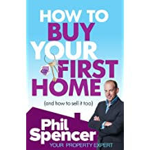 How to Buy Your First Home (And How to Sell it Too)