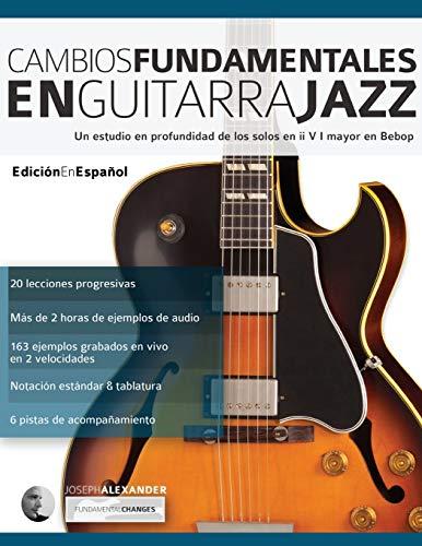 Cambios fundamentales en guitarra jazz: Un estudio en profundidad de los solos en ii V I mayor en Bebop (Guitarra de jazz)