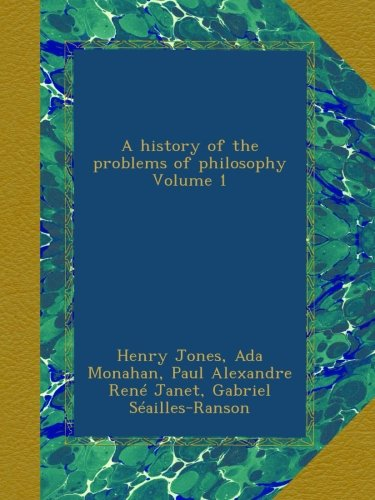 A history of the problems of philosophy Volume 1
