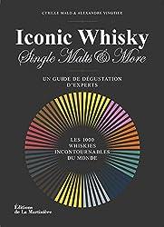 Iconic Whisky, Singles Malts & More : Un guide de dégustation d'experts - Les 1000 whiskies incontournables du monde
