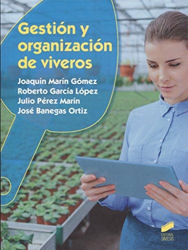 Descargar Libro Gestión y organización de viveros (Agraria) de Joaquín/García López, Roberto/Pérez Marín, Julio/Banegas Ortiz, José Marín Gómez