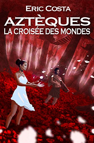La Croisée des Mondes (Roman historique / Roman initiatique) (Aztèques t. 3) par Eric Costa