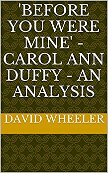 before you were mine by carol ann duffy essay Carol ann duffy before you were mine poem analysis essay, creative writing observation, memoir essay help.