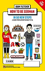 How to be German - Part 2: in 50 new steps: A guide from Adventskranz to Tja (Beck Paperback)