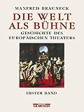 Die Welt als Bühne: Geschichte des Europäischen Theaters, Bd. 1 - Manfred Brauneck