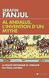 Al Andalus, l'invention d'un mythe : La réalité historique de l'Espagne des trois cultures...