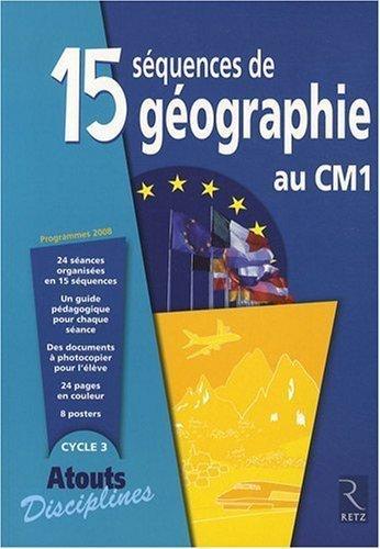 15 Séquences de géographie au CM1 : Programmes 2008, Cycle 3 de Jacques Arnaud (10 septembre 2009) Broché