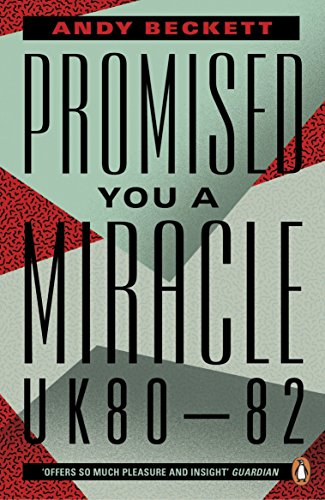 Promised You A Miracle: Why 1980-82 Made Modern Britain por Andy Beckett