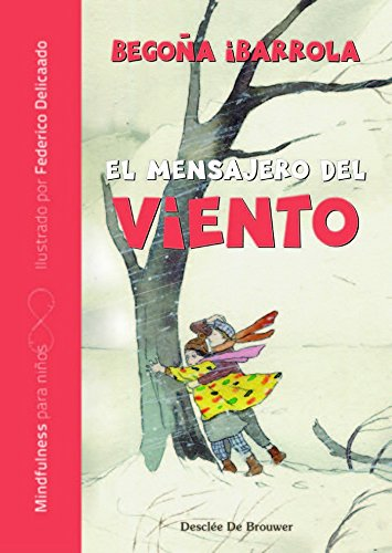 Mensajero del viento,El (AQUÍ Y AHORA - MINDFULNESS PARA NIÑOS) por Begoña Ibarrola López De Davalillo