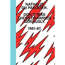 Don't Take These Drawings Seriously: 1981-1987
