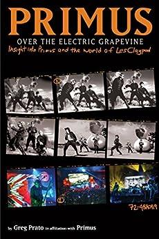 Primus, Over the Electric Grapevine: Insight into Primus and the World of Les Claypool par [Primus, Prato, Greg]
