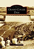 Grand Coulee Dam (Images of America (Arcadia Publishing))