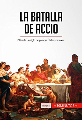 La batalla de Accio: El fin de un siglo de guerras civiles romanas (Historia) por 50Minutos.es