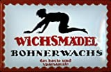 Wichsmädel Bohnerwachs Blechschild 20 x 30 cm
