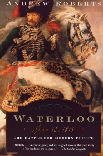 Waterloo: June 18, 1815: The Battle for Modern Europe (Making History) by Roberts, Andrew (2005) Paperback