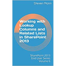 Working with Lookup Columns and Related Lists in SharePoint 2013 (SharePoint 2013 End User Series Book 6) (English Edition)