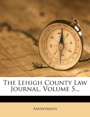 The Lehigh County Law Journal, Volume 5...