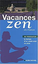 Vacances zen en France : Se ressourcer le temps d'un week-end ou plus