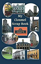 My Clonmel Scrapbook: County Tipperary Famous Trials, Romances, Sketches, Stories, Ballads, &c.