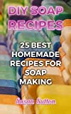 DIY Soap Recipes: 25 Best Homemade Recipes for Soap Making