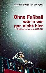 Ohne Fußball wär'n wir gar nicht hier: Geschichten von Fans in der Midlife-Crisis