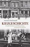 Kiezgeschichte: Friedrichshain und Kreuzberg im geteilten Berlin (Geschichte der Gegenwart)