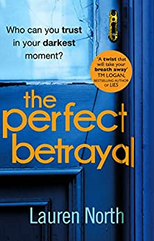 The Perfect Betrayal: The addictive thriller that will leave you reeling by [North, Lauren]