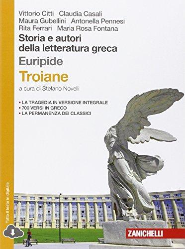 Storia e autori della letteratura greca. Le troiane. Da Platone al tardo antico. Per le Scuole superiori. Con Contenuto digitale (fornito elettronicamente)